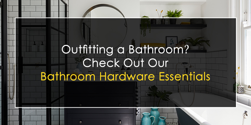 Outfitting a Bathroom? Check Out Our Bathroom Hardware Essentials