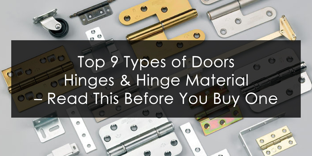 Top 9 Types of Doors Hinges & Hinge Material – Read This Before You Buy One
